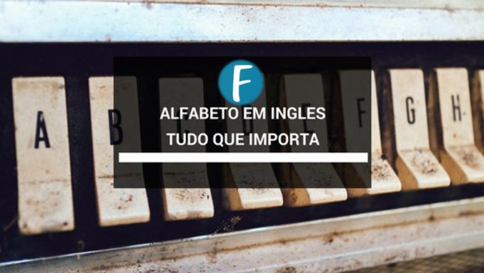Tudo que você precisa saber sobre o alfabeto em ingles