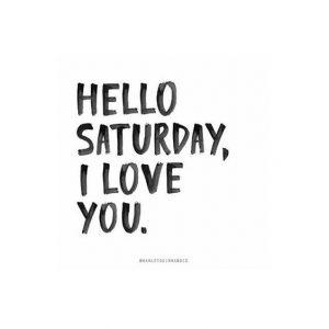 Olá Sábado, eu te amo.