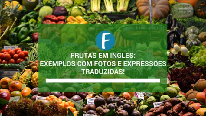 Frutas em ingles exemplos com imagens e expressões traduzidas!