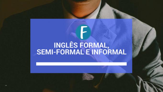 Ingles formal, semi-formal e informal