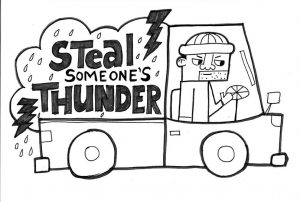 steal someone's thunder