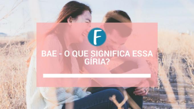 Bae - O que significa essa gíria