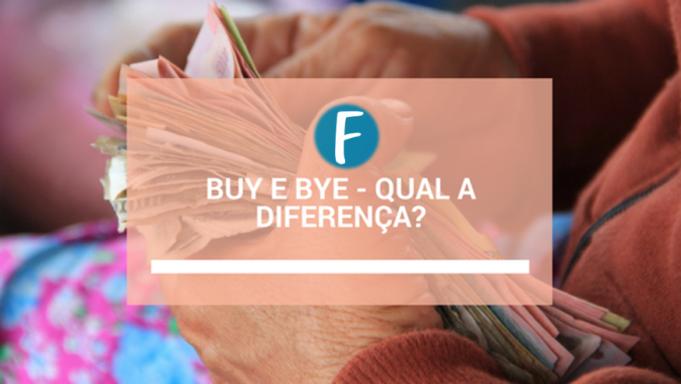 Buy e bye - Qual a diferença