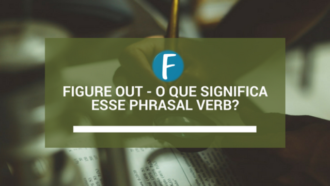 Figure Out - O que significa esse phrasal verb
