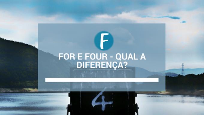 For e Four - Qual a diferença
