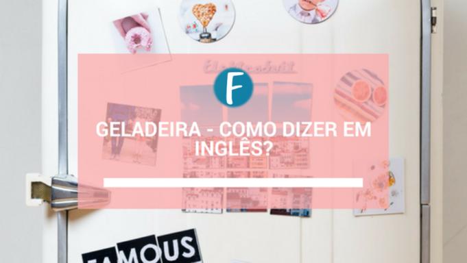 Geladeira - Como dizer em inglês