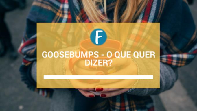 Goosebumps - O que quer dizer