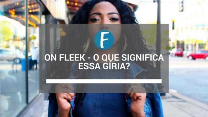 On Fleek - O que significa essa gíria