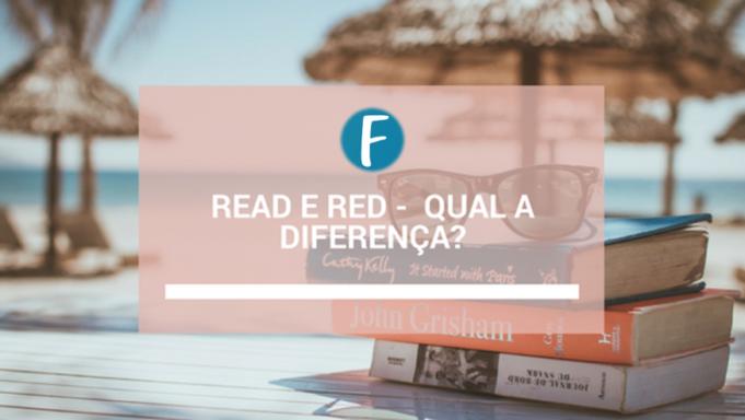 Read e Red - Qual a diferença