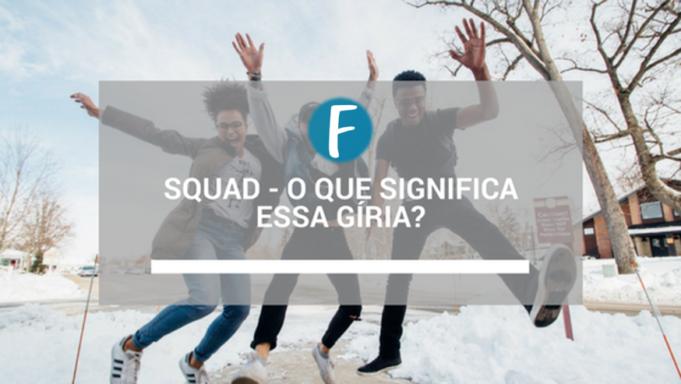 Squad - O que significa essa gíria