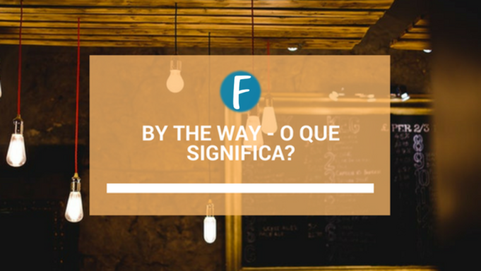 By the way - O que significa