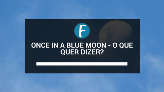 Once in a blue moon - O que significa