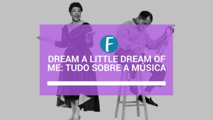 Dream a little dream of me: Tudo sobre a música