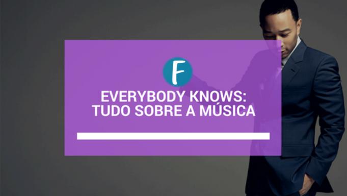 Everybody knows: Tudo sobre a música