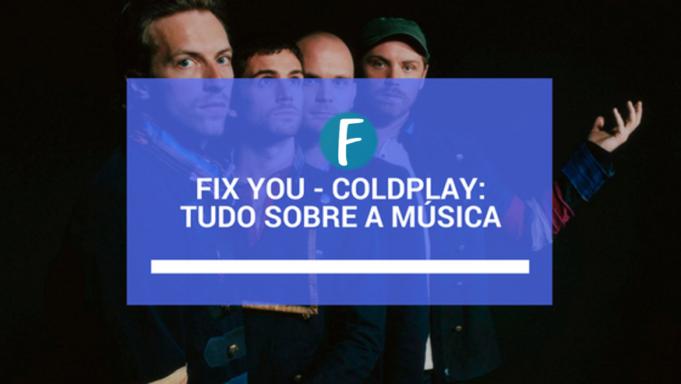 Fix you – Coldplay: Tudo sobre a música