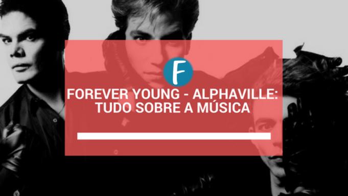 Forever Young – Alphaville: Tudo sobre a música
