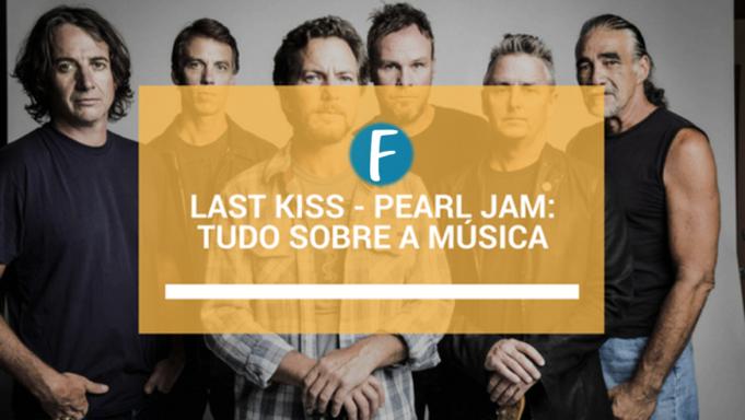 Last Kiss – Pearl Jam: Tudo sobre a música