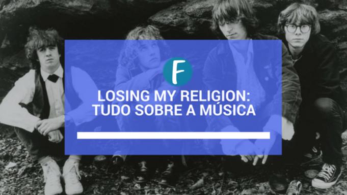 Losing my religion: Tudo sobre a música