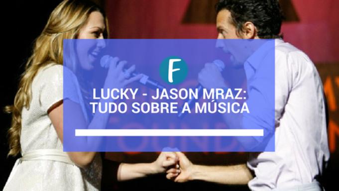 Lucky – Jason Mraz: Tudo sobre a música